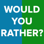 Would You Rather?  (Mod)